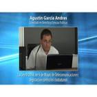 La Ley 9/2014 de Telecomunicaciones: Legislación contra los ciudadanos - Agustín García Andrés
