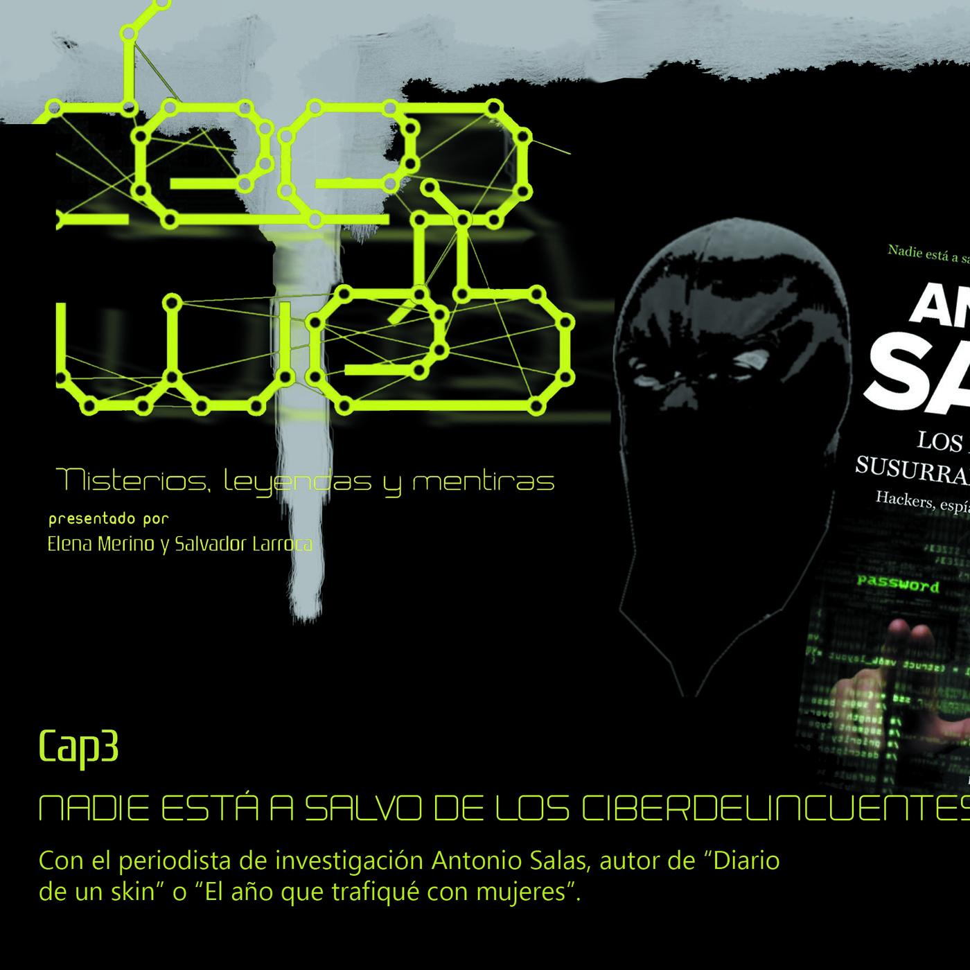 Deep web. Cap 3 'NADIE ESTÁ A SALVO DE LOS CIBERDELINCUENTES', con Antonio Salas.