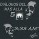 Diálogos del mas allá 5/ 3:33 AM