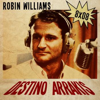[DA] Destino Arrakis 8x08 Robin Williams