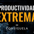 La Clave para Ser Extremadamente Productivo
