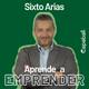 Aprende a Emprender- Sixto Arias