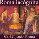 79. Roma Incógnita: El gran incendio de Roma del año 80 d. C.