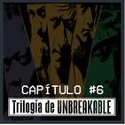 #6 - Trilogía de Unbreakable