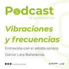 Vibraciones y frecuencias. Entrevista con el artista sonoro Daniel Lara Ballesteros.