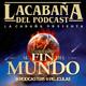 4x47 La Cabaña presenta: El Fin del Mundo. Final de Temporada.