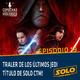 019 – Copuchas de la Holored – Trailer de Los Últimos Jedi y título de Solo