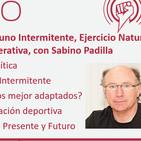 204: Dieta Paleolítica, Ayuno Intermitente, Ejercicio Natural, Sueño y Medicina Regenerativa, con Sabino Padilla