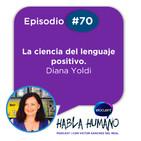 Habla Humano #70| Diana Yoldi: La ciencia del lenguaje positivo