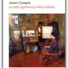 La sala japonesa y otros relatos - Javier Compás (1/2)