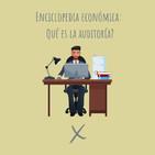E38. Enciclopedia económica: Qué es la Auditoría?