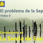 Conversando en 'La Senda de Fuego II 'El problema de la separatividad'