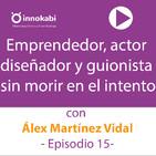 15 Entrevistamos a Álex Martínez Vidal. Emprendedor, diseñador, guionista y actor