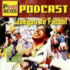Pixelacos 012 - Especial Juegos de Fútbol