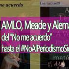 """El Ajo: AMLO, Meade y Alemán, del """"No me acuerdo"""" hasta el #NoAlPeriodismoSicario"""