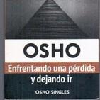 OSHO. Enfrentando una perdida y dejando ir. Parte 2