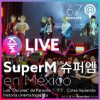 """YKW 67: SuperM en México. Los """"Óscares"""" de Parasite: Corea haciendo historia cinematográfica"""