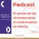 El aporte de los afromexicanos al crisol musical de México.