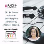 Ep. 44 Cómo utilizar el podcast para aprender (y enseñar) español con Cristina de El Manual de ELE