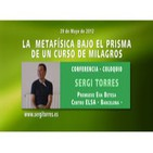 Sergi Torres - La Metafisica bajo el prisma de un curso de milagros 29.05.2012