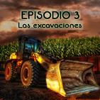 Episodio 3: Las excavaciones.