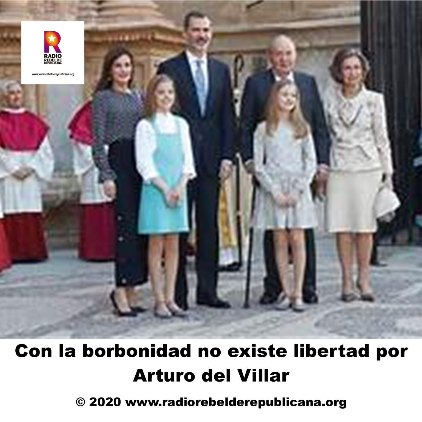 Con la borbonidad no existe libertad por Arturo del Villar