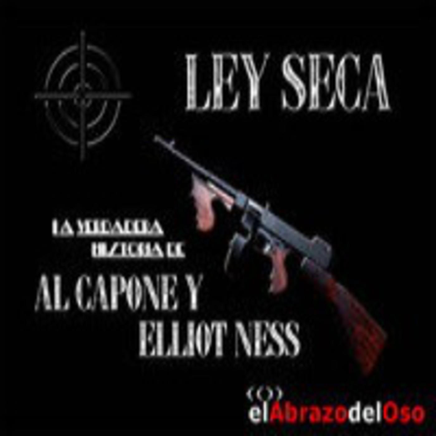 El Abrazo del Oso - Ley Seca: La verdadera historia de Al Capone y Elliot Ness