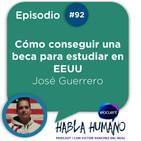 Habla Humano #92| José Guerrero: Cómo conseguir una beca para estudiar en EEUU