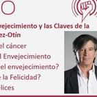 Episodio 191: Cáncer, Envejecimiento y las Claves de la Felicidad, con Carlos López-Otín