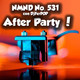 NMND : 531 After Party !