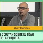 TDAH más allá de la Etiqueta, LO QUE NOS OCULTAN - Xavier Altamirano