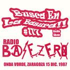 BUSCA EN LA BASURA!! RadioShow # 117,ARCHIVOS SECRETOS #06.BASEZERO RADIO (Punk Hc),ONDA VORDE 1987. Emisión 07/02/2018.