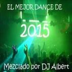EL MEJOR DANCE DE 2015 Mezclado por DJ Albert