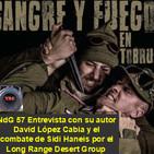NdG 57 Sangre y Fuego en Tobruk con David López Cabia y el combate de Sidi Haneis