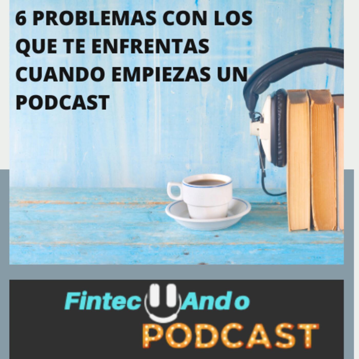 #33 6 Problemas con los que te enfrentas cuando inicias un podcast