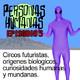 Personas Humanas Episodio 5: Circos futuristas, orígenes biológicos, curiosidades humanas y mundanas.