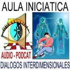 REALIDAD Y FUNCIÓN DE LOS GUIAS ESPIRITUALES (desde los Planos Celestiales) 3ª PARTE - AULA INICIÁTICA - Diálogos Interd