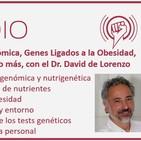 Episodio 111: Nutrigenómica, Genes Ligados a Obesidad, Tests Genéticos y mucho más, con el Dr. David de Lorenzo