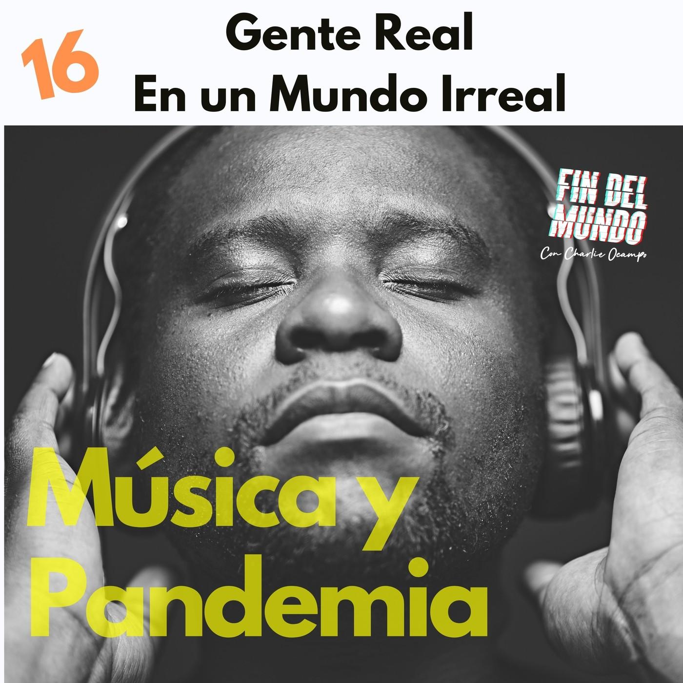 16. Música y Pandemia: Gente Real en un Mundo Irreal.