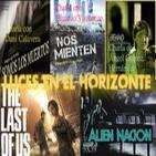Luces en el Horizonte 3X39: THE LAST OF US, ALIEN NACIÓN, Charlas(Eduardo Vaquerizo-Ángel Gómez Hernández-Dani Calavera)
