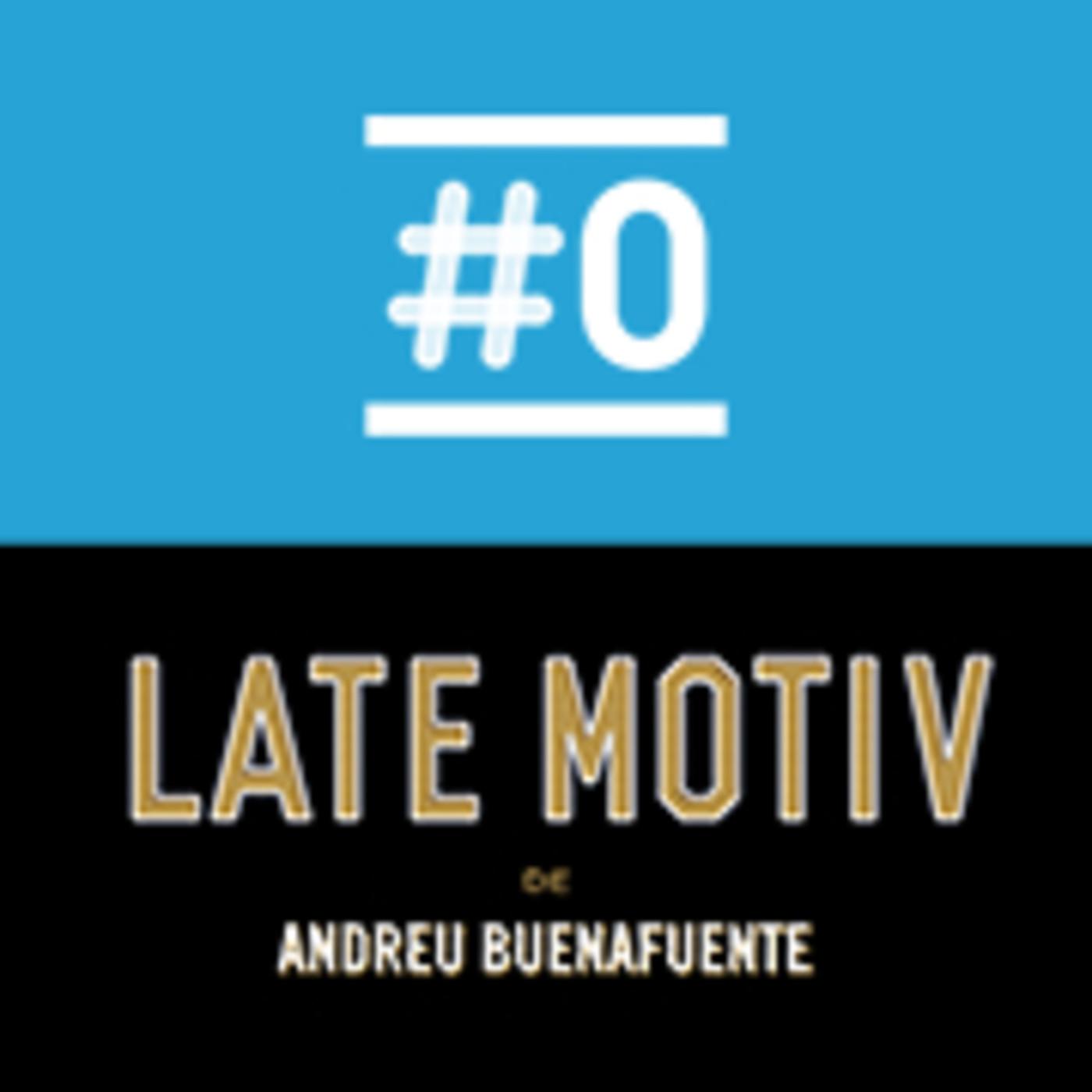 LATE MOTIV 578 - Programa completo