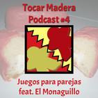 Tocar Madera Podcast #4 - Juegos para parejas (con El Monaguillo)