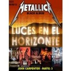 Luces en el Horizonte 1x37 - Dossier John Carpenter (Parte 3), Metallica (Black Album)