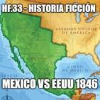 HF.33 - Guerra México vs EEUU. 1846 - Ep 1/2