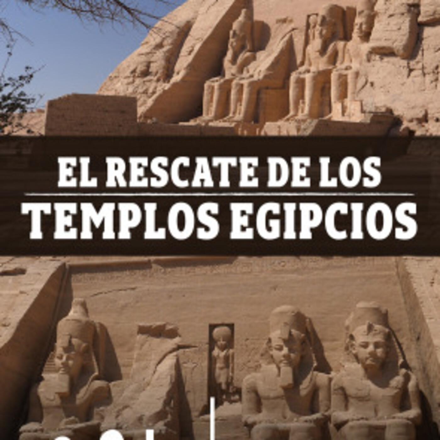 El rescate de los templos egipcios