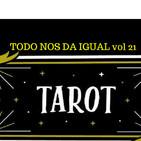 Todo Nos da Igual. Vol. 21 TAROT (Las cartas sobre la mesa)...