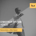 Emotion On Air 5x25 #ENTREVISTA MEL SEMÉ