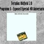 Tertulias Oldfield 2.0 - Programa 3 - Exposed Especial 40 Aniversario