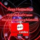 Fisica cuantica, mecanica cuántica y relatividad con Michael Casas en Área Hermetica