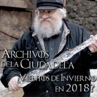 Los Archivos de la Ciudadela (23/07/2017): ¿Vientos de Invierno en 2018?
